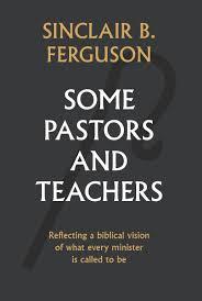 Some Pastors and Teachers by Ferguson