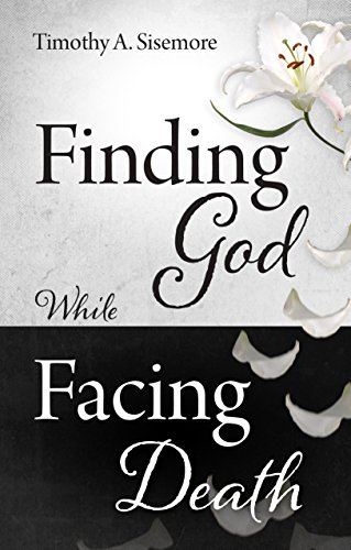 Finding God While facing Death by Sisemore