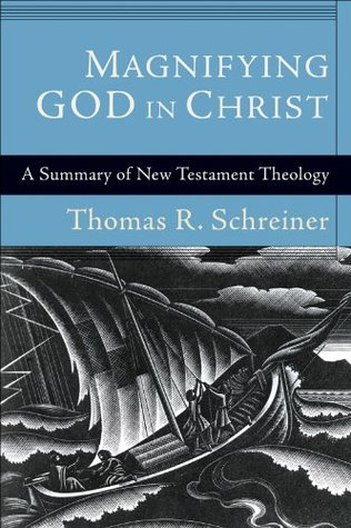 Magnifying God in Christ by Schreiner