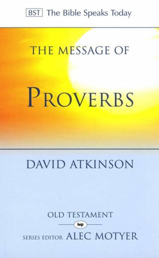 The Message of Proverbs by Atkinson