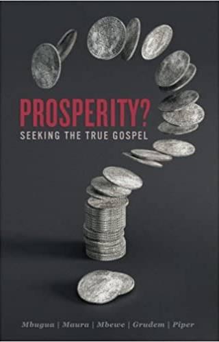 Prosperity? Seeking the true Gospel by Mbugua&Maura