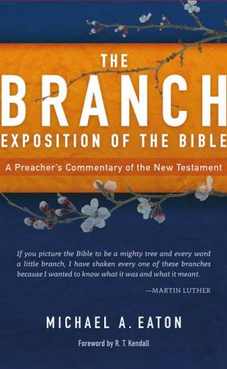 The Branch Exposition of the Bible, Volume 1 A Preacher's Commentary of the New Testament By Michael A. Eaton