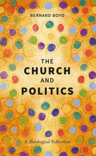The Church and Politics A Theological Reflection By Bernard Boyo
