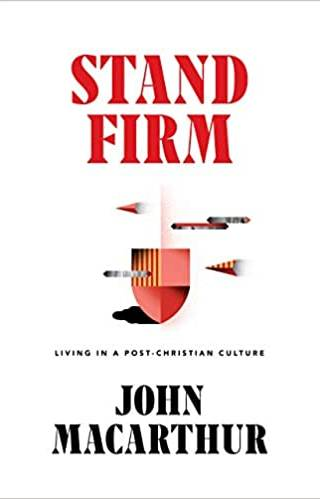 Stand Firm: Living in a Post-Christian Culture by John MacArthur